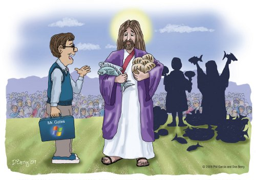 "Bill Gates to Jesus: ""I'm sorry, Mr. Christ. You're only licensed for five loaves of bread and two fish."""